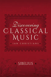 Discovering Classical Music: Sibelius His Life, The Person, His Music